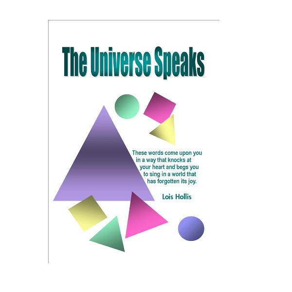 The Universe Speaks by Lois Hollis
